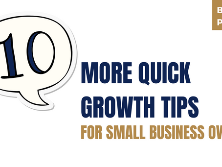 10 more quick growth tips for small business owners