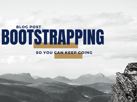 Bootstrapping so you can keep going