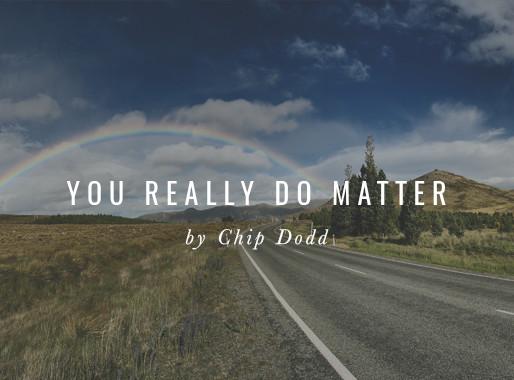 You Really Do Matter