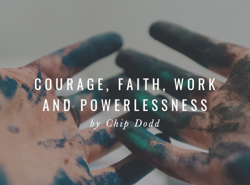 Courage, Faith, Work, and Powerlessness