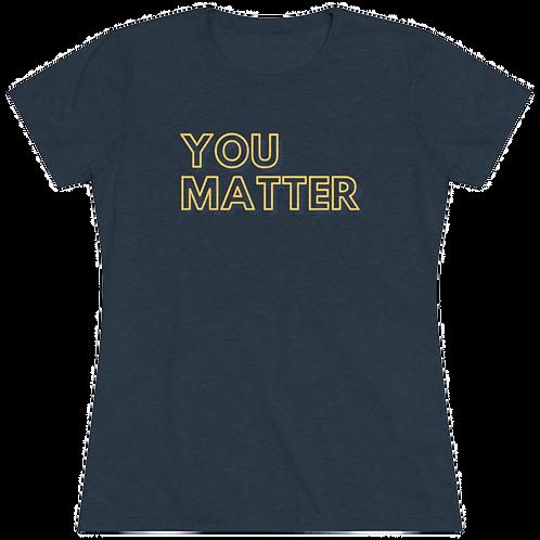 Women's You Matter Crazy Soft Tee