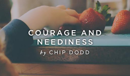 Courage and Neediness