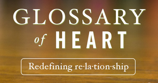 Glossary of Heart: Redefining Relationship