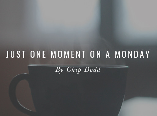 Just One Moment on a Monday