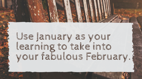 Use January as your learning to take into your fabulous February
