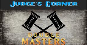 Judge's Corner: Double Masters