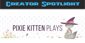 Creator Spotlight: Pixie Kitten Plays