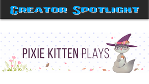 Creator Spotlight: Pixie Kitten Plays