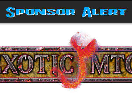 Founder Becomes Sponsor, Exotic MTG Returns!