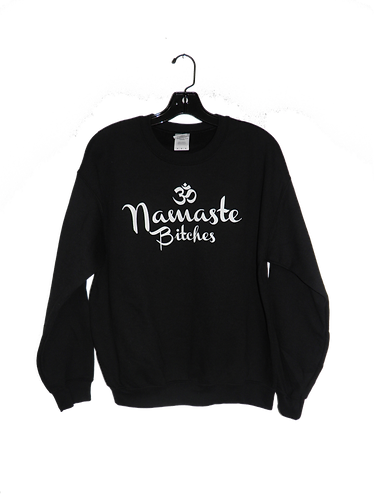 Namaste Bitches Sweatshirt