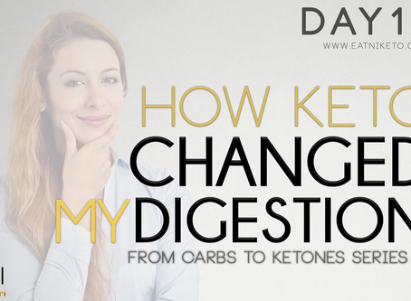 Day 12 : How Keto Changed My Digestion (and gives me hope for the future!)