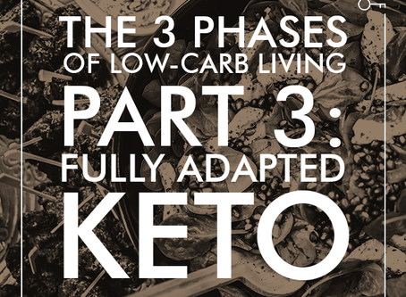 the 3 phases of low-carb living part 3: fully adapted keto
