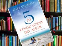 """""""As cinco linguagens do amor"""" de Gary Chapman - Resenha"""