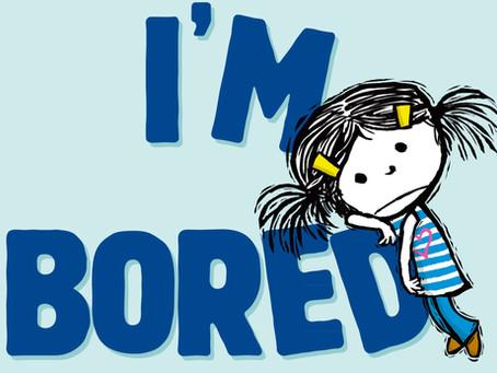I'm so bored.