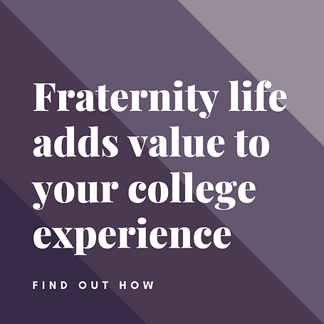 Fraternity life adds value to your colle