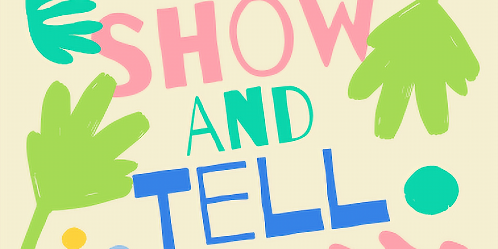 Show and Tell Thursday 10am