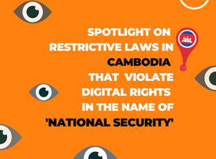 "SPOTLIGHT - Restrictive Laws in Cambodia Violating Digital Rights in the Name of ""National Security"""