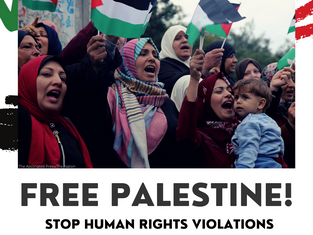 Free Palestine! Stop Human Rights Violations Against Palestinian People!