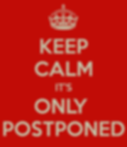 keep-calm-it-s-only-postponed-4-1.png