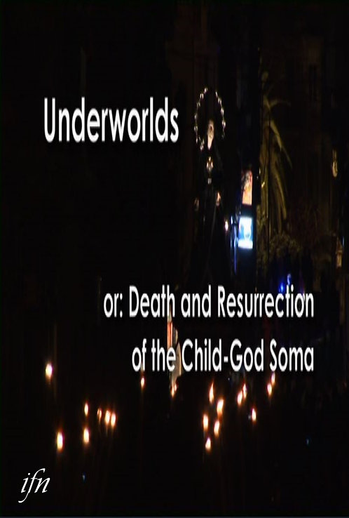 Underworlds: or Death and Resurrection of the Child-God Soma (2010)