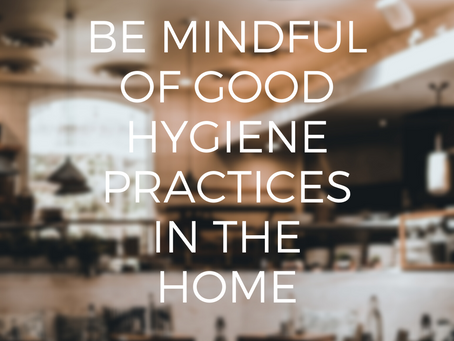 Be mindful of good hygiene practices in the home.