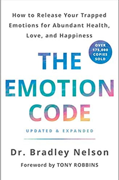 The Emotion Code: How to Release Your Trapped Emotions for Abundant Health, Love