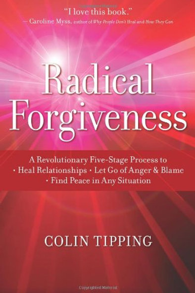 Radical Forgiveness: A Revolutionary Five-Stage Process to Heal Relationships, L