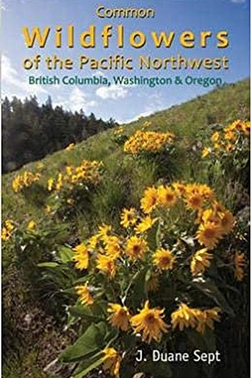 Common Wildflowers of the Pacific Northwest: British Columbia, Washington, and O