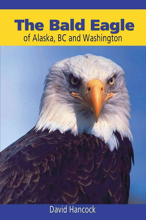 The Bald Eagle of Alaska, BC and Washington