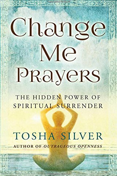 Change Me Prayers: The Hidden Power of Spiritual Surrender (Hardcover)