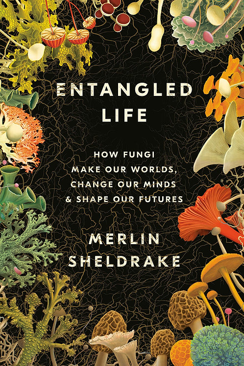 Entangled Life: How Fungi Make Our Worlds, Change Our Minds and Shape Our Future