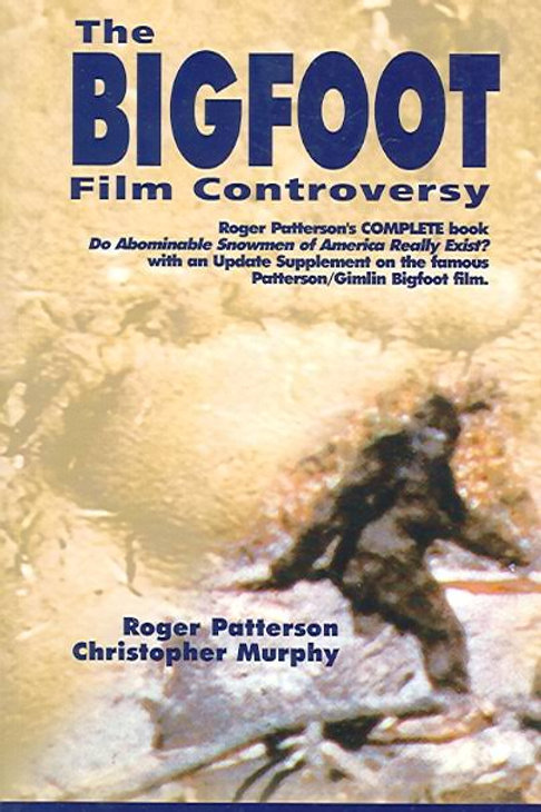 "The Bigfoot Film Controversy: Roger Patterson's Complete Book ""Do Abominable Sno"