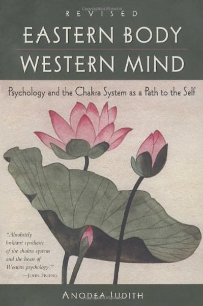 Eastern Body, Western Mind: Psychology and the Chakra System As a Path to the Se