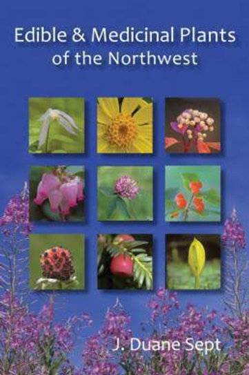 Edible and Medicinal Plans of the Northwest: Alaska, Western Canada and the Nort