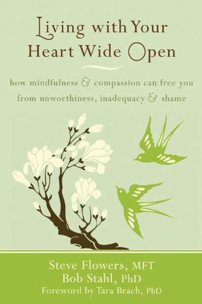 Living with Your Heart Wide Open: How Mindfulness and Compassion Can Free You fr