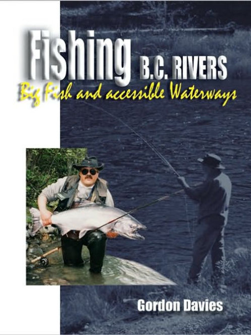 Fishing the Rivers of B. C.: Big Fish and Accessible Waterways