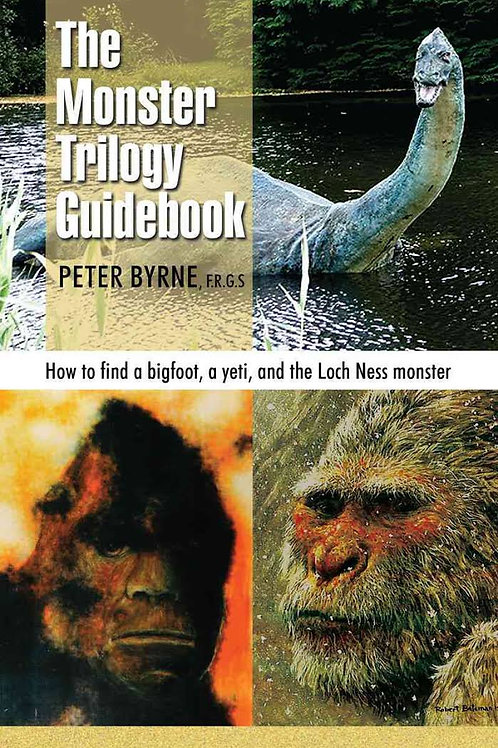 The Monster Trilogy Guidebook: How to Find Bigfoot, Yeti & the Loch Ness Monster