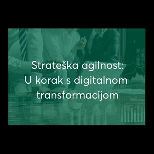 Strateška agilnost - U korak s digitalnom transformacijom