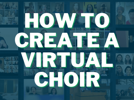 How to Create a Virtual Choir Part 1: Organization is Key!