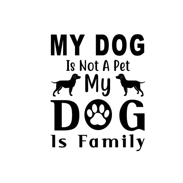My dog is not a pet my dog is family Png   Free download Printable Sassy Quotes T- Shirt Design in Png