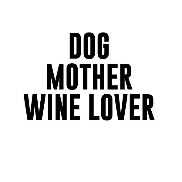 Dog mother wine lover | Free Printable Sarcastic Quotes T- Shirt Design in Png