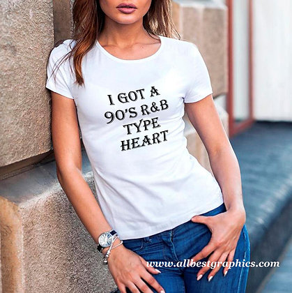 I got a 90's r&b type heart | Brainy T-Shirt Quotes Cut files in Svg Eps Dxf