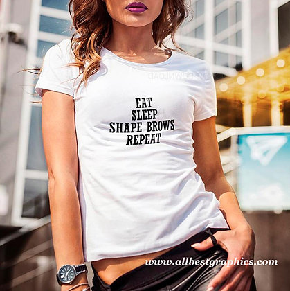 Eat sleep shape brows repeat | Sarcastic T-shirt Quotes for Cricut
