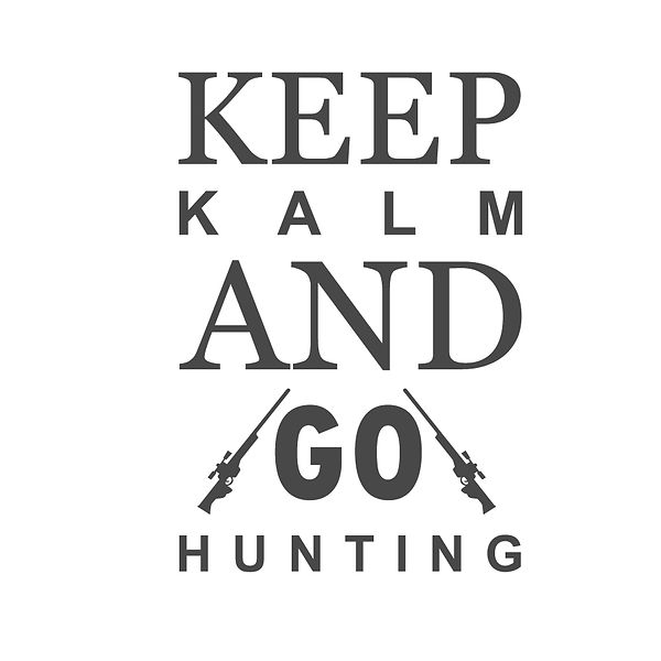 Keep kalm and go hunting Png | Free Printable Sarcastic Quotes T- Shirt Design in Png
