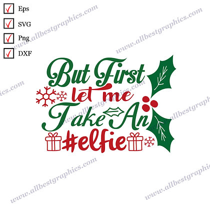 But First Let Me Take an Elfie | Cool Quotes Easy-to-Use Christmas Design Cut