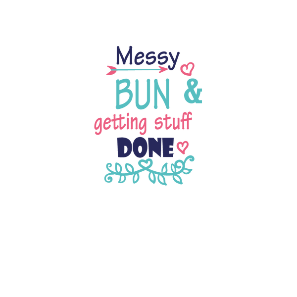 Messy bun & getting stuff done   Free download Printable Sassy Quotes T- Shirt Design in Png