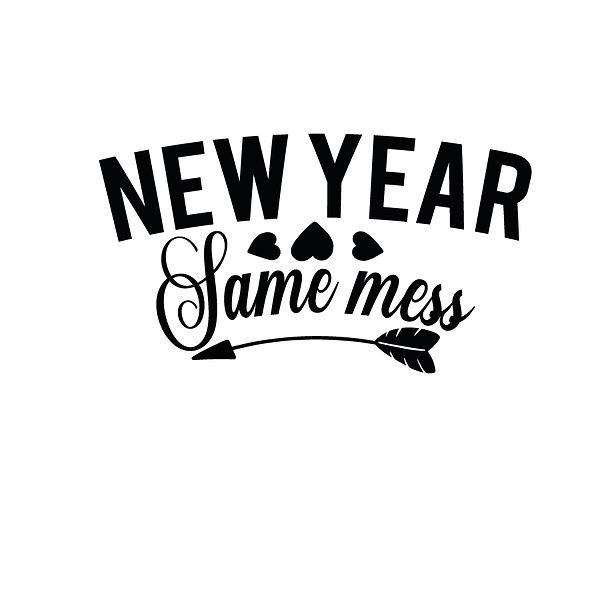 New year same mess | Free Iron on Transfer Cool Quotes T- Shirt Design in Png