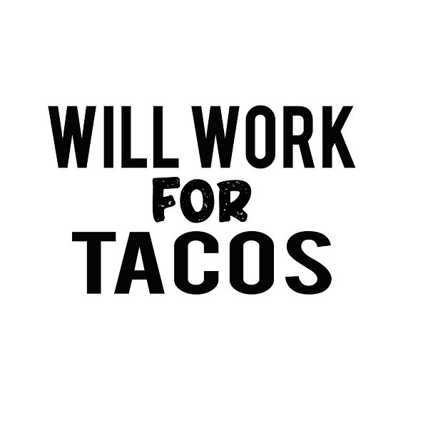 Will work for tacos | Free download Iron on Transfer Funny Quotes T- Shirt Design in Png