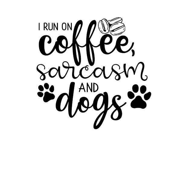I run on coffee, sarcasm and dogs Png | Free download Iron on Transfer Sassy Quotes T- Shirt Design in Png