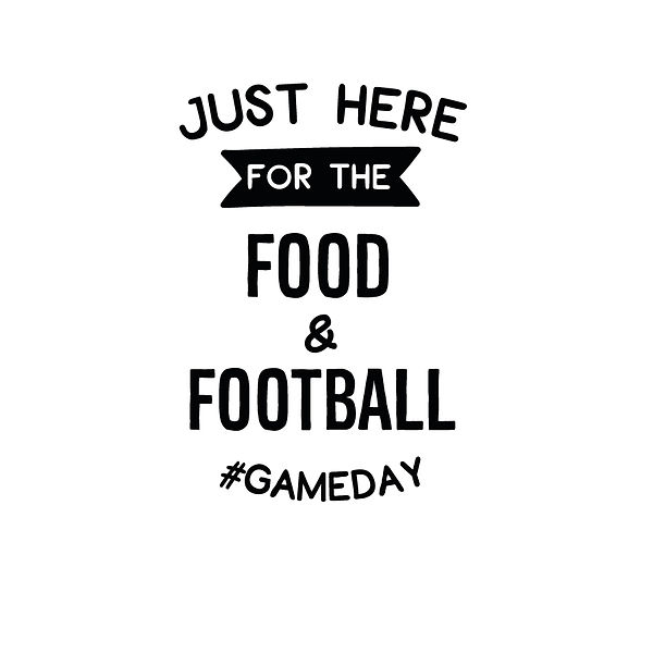 Just here for the food and football Png | Free download Iron on Transfer Funny Quotes T- Shirt Design in Png